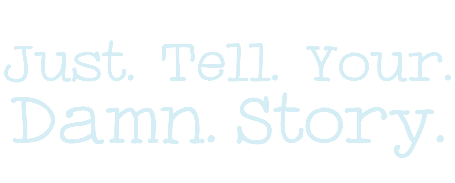 Just tell your damn story